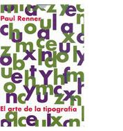 El arte de la tipografía + Paul Renner, maestro tipógrafo